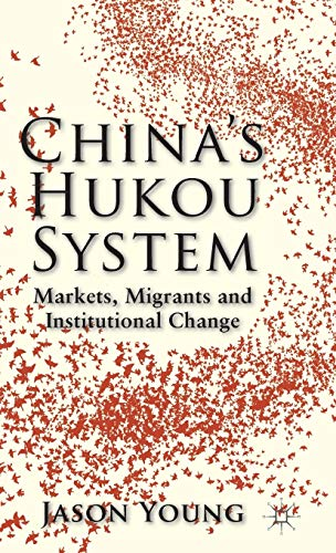 China's Hukou System: Markets, Migrants and Institutional Change: Young, Jason