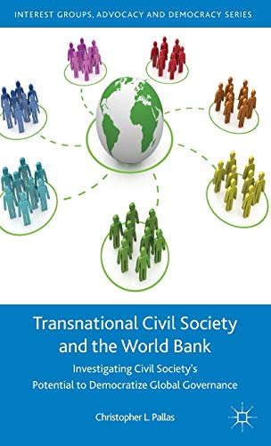 9781137277602: Transnational Civil Society and the World Bank: Investigating Civil Society's Potential to Democratize Global Governance (Interest Groups, Advocacy and Democracy Series)