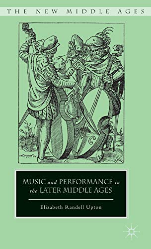 Music and Performance in the Later Middle Ages (The New Middle Ages): Upton, Elizabeth Randell