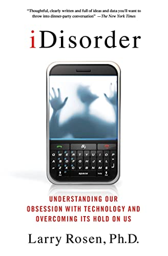 9781137278319: iDisorder: Understanding Our Obsession with Technology and Overcoming Its Hold on Us