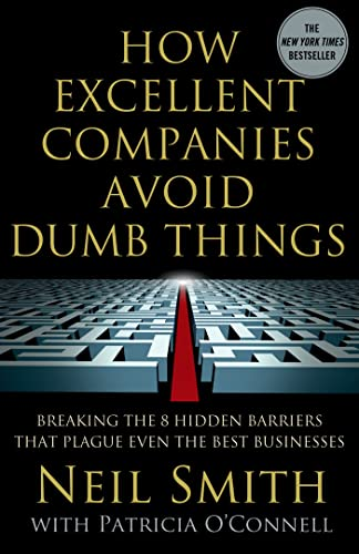 How Excellent Companies Avoid Dumb Things: Breaking the 8 Hidden Barriers that Plague Even the Best...