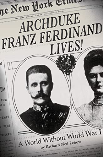 Archduke Franz Ferdinand Lives!: A World without: Lebow, Richard Ned