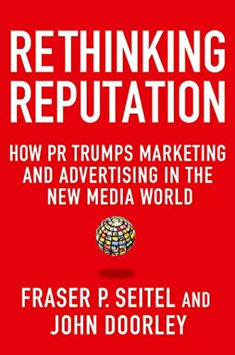 Rethinking Reputation: How PR Trumps Marketing and: Seitel, Fraser P.,