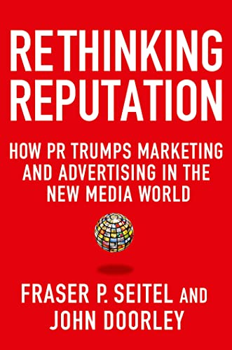 9781137278708: Rethinking Reputation: How PR Trumps Marketing and Advertising in the New Media World
