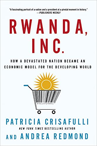 9781137278951: Rwanda, Inc.: How a Devastated Nation Became an Economic Model for the Developing World