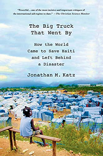 9781137278975: The Big Truck That Went By: How the World Came to Save Haiti and Left Behind a Disaster