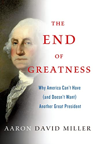 The End of Greatness; Why America Can't Have (and Doesn't Want) Another Great President