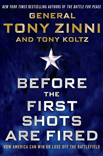 Before the First Shots Are Fired -- How America Can Win or Lose off the Battlefield: General Tony ...