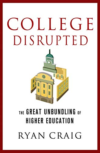9781137279699: College Disrupted: The Great Unbundling of Higher Education