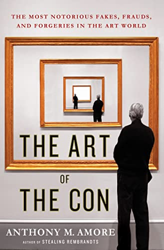 9781137279873: The Art of the Con: The Most Notorious Fakes, Frauds, and Forgeries in the Art World