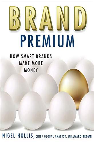 Brand Premium: How Smart Brands Make More Money: Hollis, Nigel