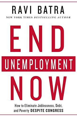 End Unemployment Now: How to Eliminate Joblessness, Debt, and Poverty Despite Congress: Batra, Ravi