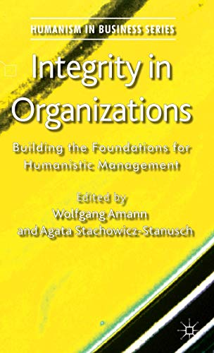 9781137280343: Integrity in Organizations: Building the Foundations for Humanistic Management (Humanism in Business Series)