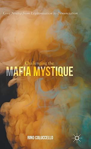 9781137280497: Challenging the Mafia Mystique: Cosa Nostra from Legitimisation to Denunciation