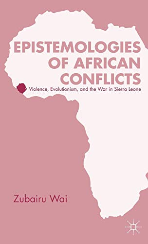 9781137280794: Epistemologies of African Conflicts: Violence, Evolutionism, and the War in Sierra Leone