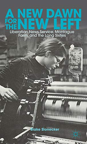 9781137280824: A New Dawn for the New Left: Liberation News Service, Montague Farm, and the Long Sixties
