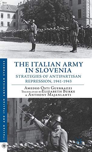 9781137281197: The Italian Army in Slovenia: Strategies of Antipartisan Repression, 1941-1943 (Italian and Italian American Studies)