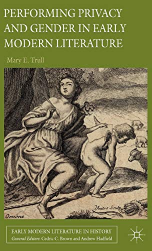 9781137282989: Performing Privacy and Gender in Early Modern Literature (Early Modern Literature in History)