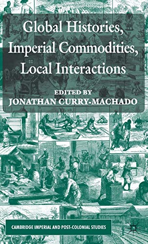 Global Histories, Imperial Commodities, Local Interactions (Cambridge Imperial and Post-Colonial ...