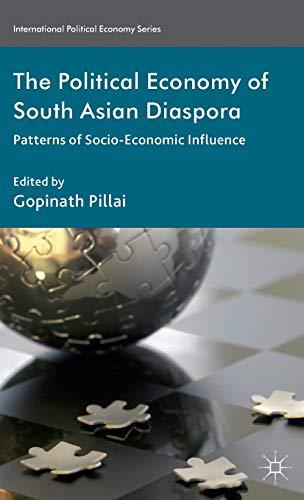 The Political Economy of South Asian Diaspora: Patterns of Socio-Economic Influence (International ...