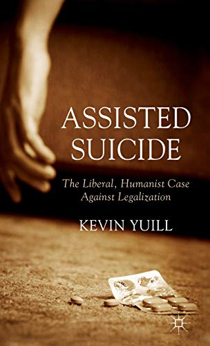 9781137286291: Assisted Suicide: The Liberal, Humanist Case Against Legalization