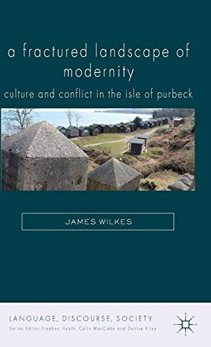 9781137287076: A Fractured Landscape of Modernity: Culture and Conflict in the Isle of Purbeck (Language, Discourse, Society)