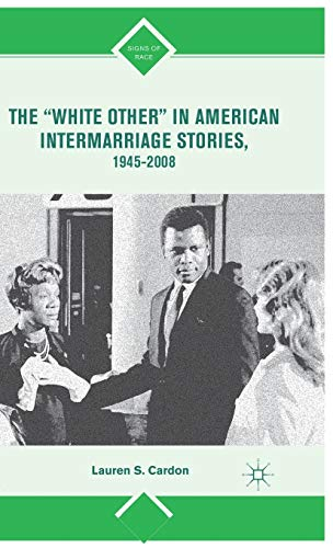 "The ""White Other"" in American Intermarriage Stories, 1945-2008 (Signs of Race): Cardon, ..."