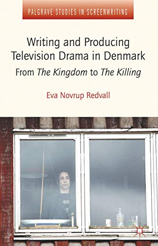 9781137288400: Writing and Producing Television Drama in Denmark: From the Kingdom to the Killing (Palgrave Studies in Screenwriting)