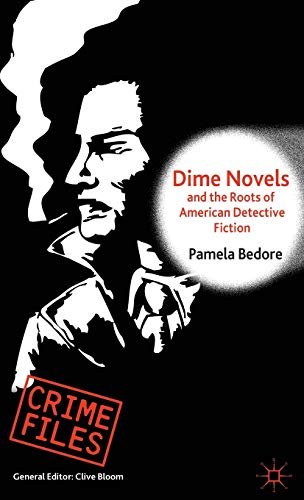 9781137288646: Dime Novels and the Roots of American Detective Fiction (Crime Files)