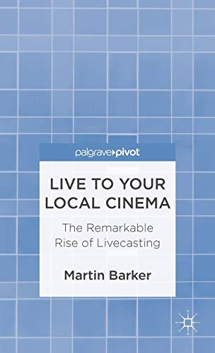 9781137288684: Live To Your Local Cinema: The Remarkable Rise of Livecasting (Palgrave Pivot)