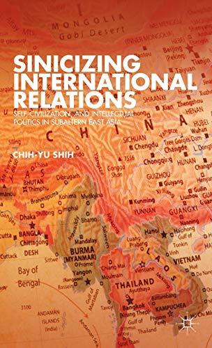 9781137289445: Sinicizing International Relations: Self, Civilization, and Intellectual Politics in Subaltern East Asia