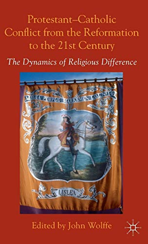 9781137289728: Protestant-Catholic Conflict from the Reformation to the 21st Century: The Dynamics of Religious Difference