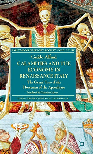 9781137289766: Calamities and the Economy in Renaissance Italy: The Grand Tour of the Horsemen of the Apocalypse (Early Modern History: Society and Culture)