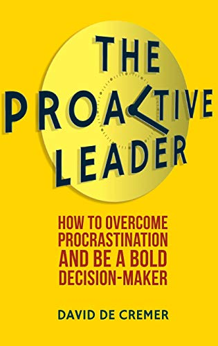 The Proactive Leader: How To Overcome Procrastination And Be A Bold Decision-Maker: De Cremer, Dr ...