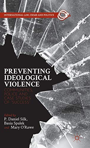 """Preventing Ideological Violence: Communities, Police and Case Studies of """"Success"""" (..."""