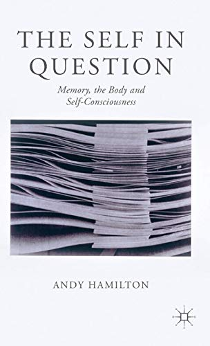 9781137290403: The Self in Question: Memory, the Body and Self-Consciousness