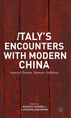 9781137290922: Italy's Encounters with Modern China: Imperial Dreams, Strategic Ambitions
