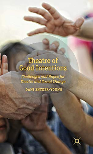9781137293022: Theatre of Good Intentions: Challenges and Hopes for Theatre and Social Change
