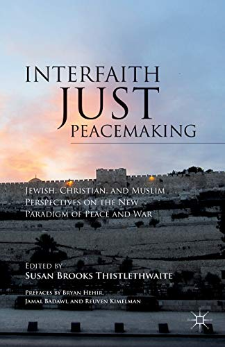 9781137293374: Interfaith Just Peacemaking: Jewish, Christian, and Muslim Perspectives on the New Paradigm of Peace and War