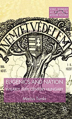 9781137293527: Eugenics and Nation in Early 20th Century Hungary (Science, Technology and Medicine in Modern History)