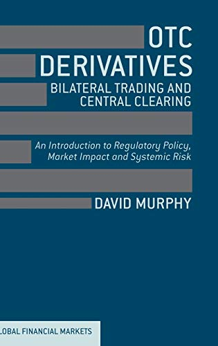 9781137293855: OTC Derivatives: Bilateral Trading and Central Clearing: An Introduction to Regulatory Policy, Market Impact and Systemic Risk (Global Financial Markets)
