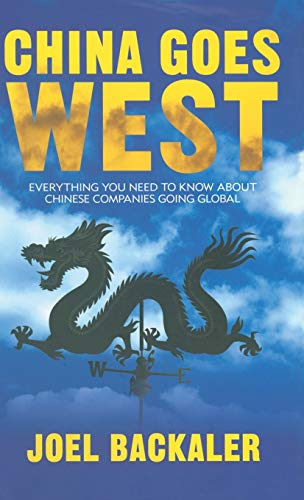 9781137293923: China Goes West: Everything You Need to Know About Chinese Companies Going Global