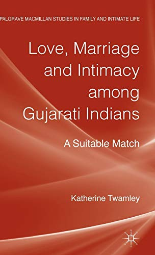 9781137294296: Love, Marriage and Intimacy among Gujarati Indians: A Suitable Match (Palgrave Macmillan Studies in Family and Intimate Life)