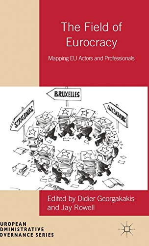 9781137294692: The Field of Eurocracy: Mapping EU Actors and Professionals (European Administrative Governance)