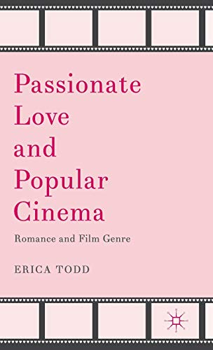 9781137295378: Passionate Love and Popular Cinema: Romance and Film Genre