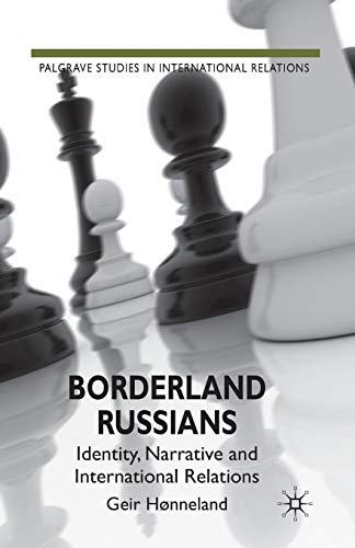Borderland Russians: Identity, Narrative and International Relations (Palgrave Studies in ...