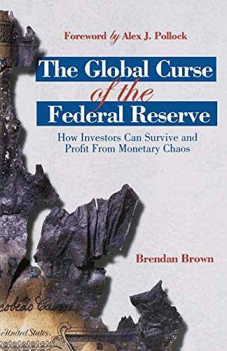 9781137297396: The Global Curse of the Federal Reserve: How Investors Can Survive and Profit From Monetary Chaos