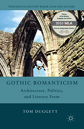 9781137298126: Gothic Romanticism: Architecture, Politics, and Literary Form (Nineteenth-Century Major Lives and Letters)