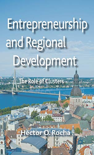 Entrepreneurship and Regional Development: The Role of Clusters: Rocha, H�ctor O.