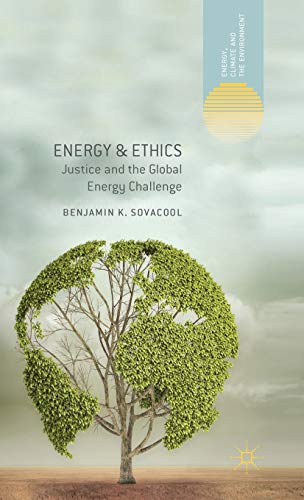 9781137298645: Energy & Ethics: Justice and the Global Energy Challenge (Energy, Climate and the Environment)